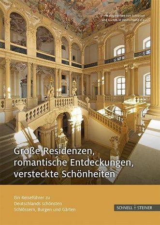 """Titel der Publikation """"Grosse Residenzen, romantische Entdeckungen, versteckte Schönheiten: Ein Reiseführer zu Deutschlands schönsten Schlössern, Burgen und Gärten""""; Gestaltung: Verlag Schnell & Steiner"""