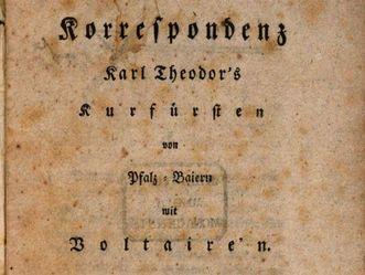 """""""Korrespondenz Karl Theodor's Kurfürsten von Pfalz-Baiern mit Voltaire'n"""", Berlin 1792"""